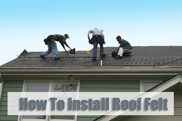 How To Install Roof Felt | Elite Roofing