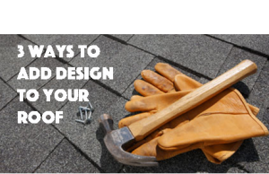 3 Ways To Add Design To Your Roof- Elite Roofing and Consulting